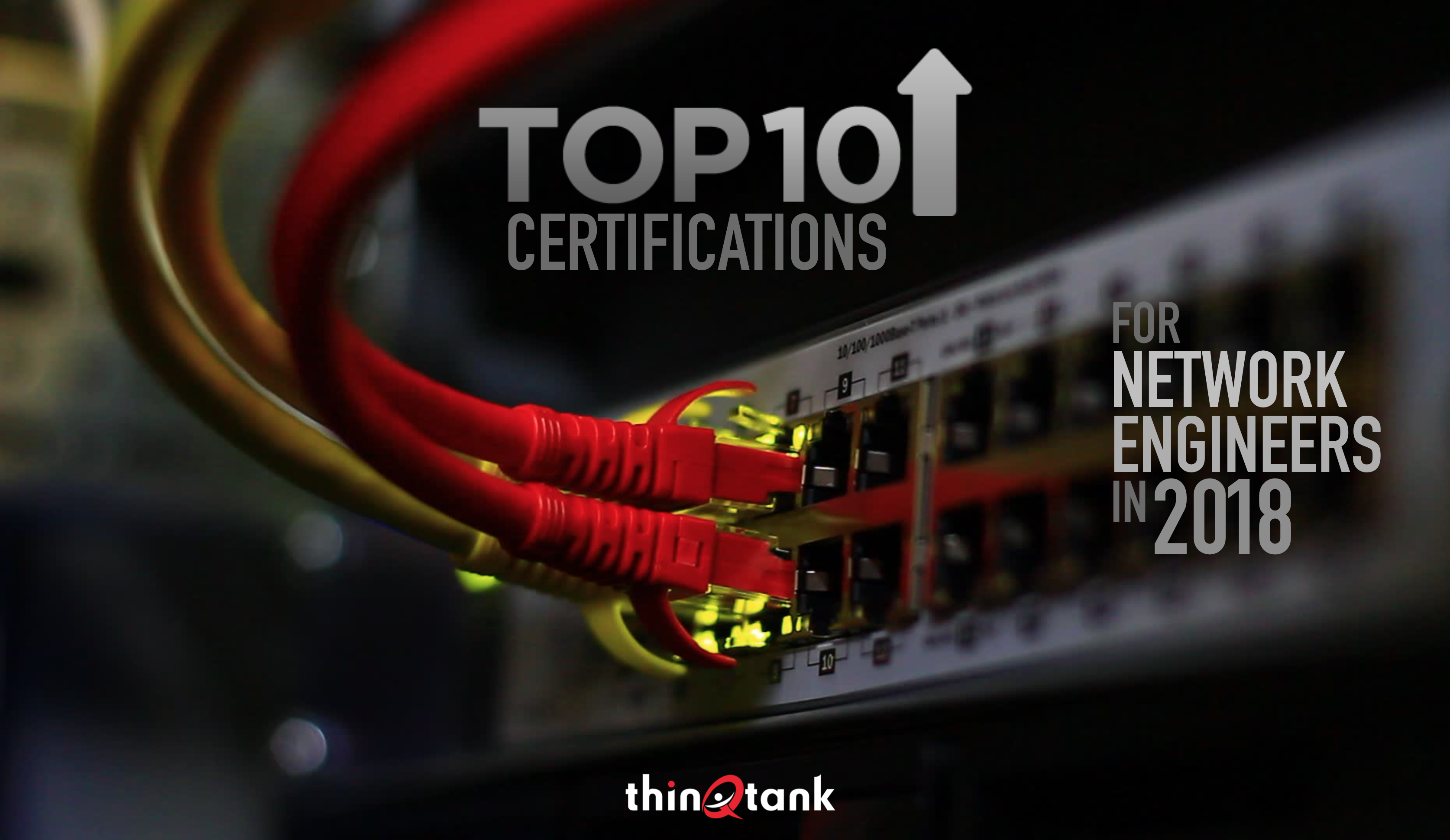 Top 10 Certifications For Network Engineers In 2018 Thinqtank Learning