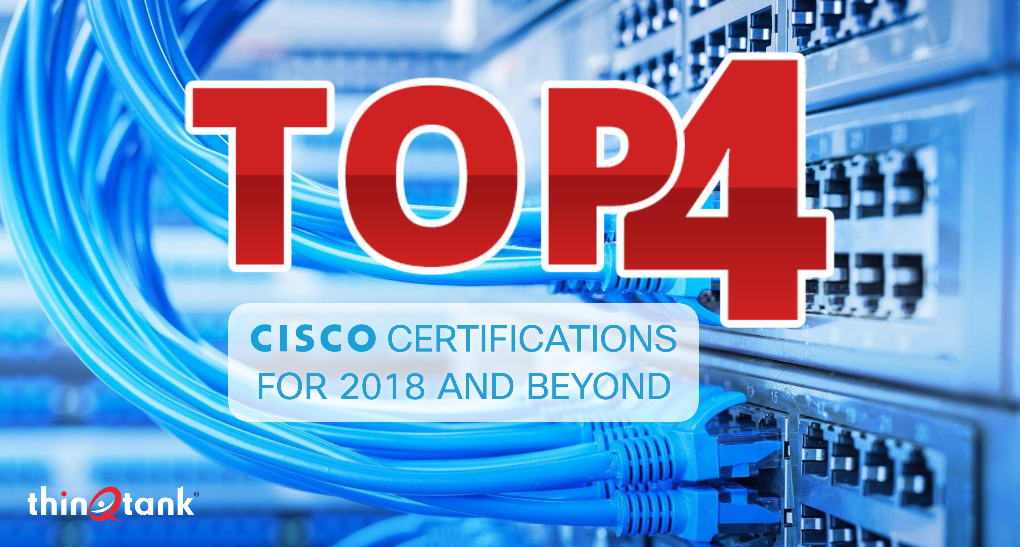 Top Cisco It Certifications For 2018 Thinqtank Learning